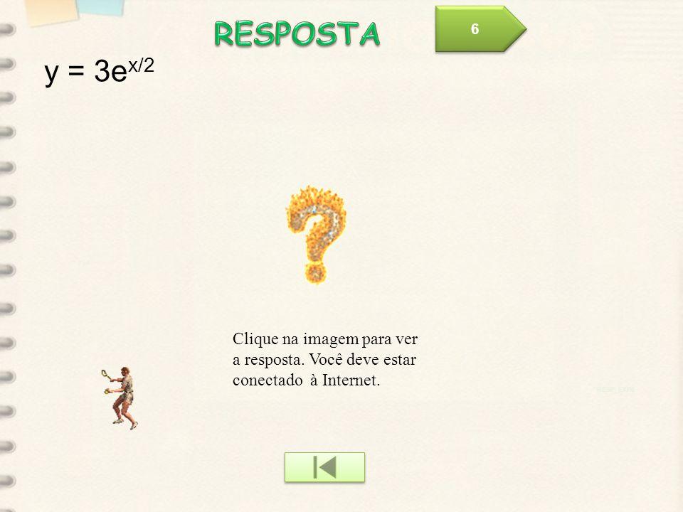 6 RESPOSTA. y = 3ex/2. Clique na imagem para ver a resposta. Você deve estar conectado à Internet.