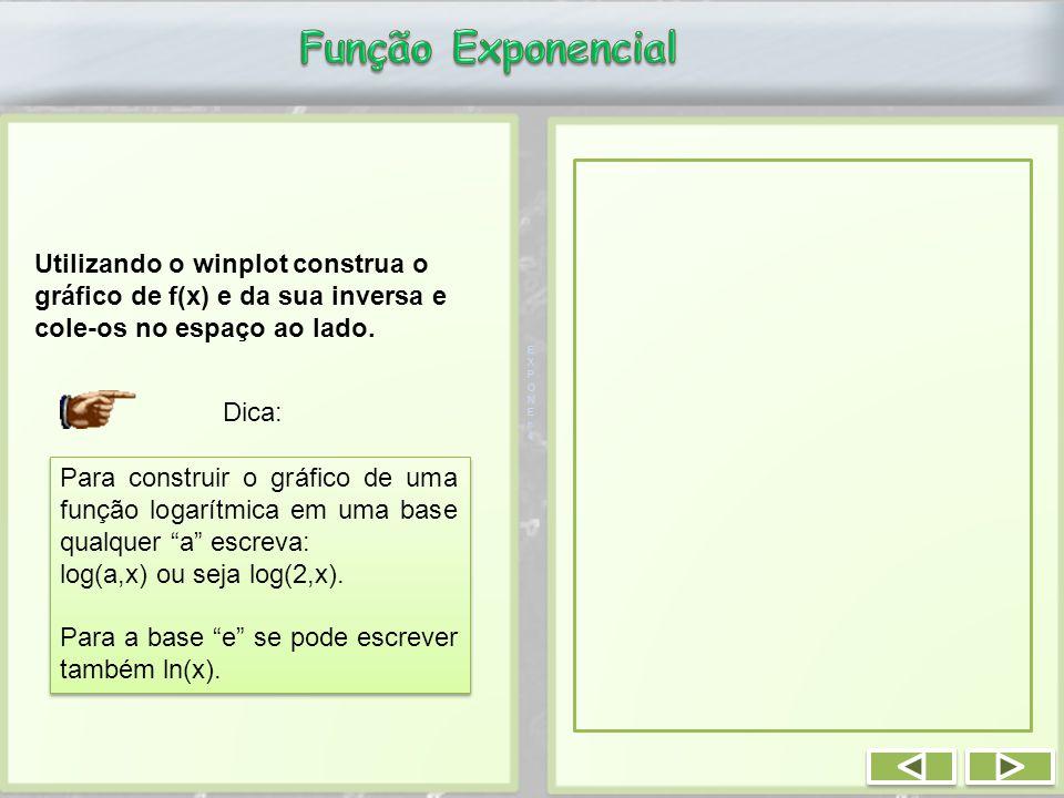 Função Exponencial Utilizando o winplot construa o gráfico de f(x) e da sua inversa e cole-os no espaço ao lado.
