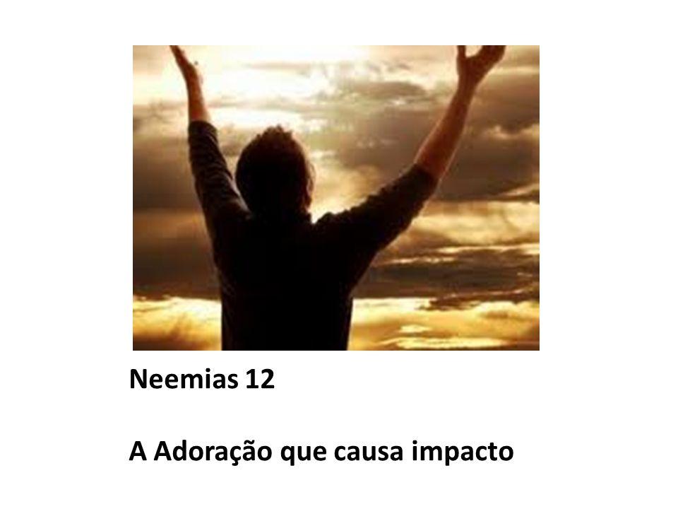 Neemias 12 A Adoração que causa impacto