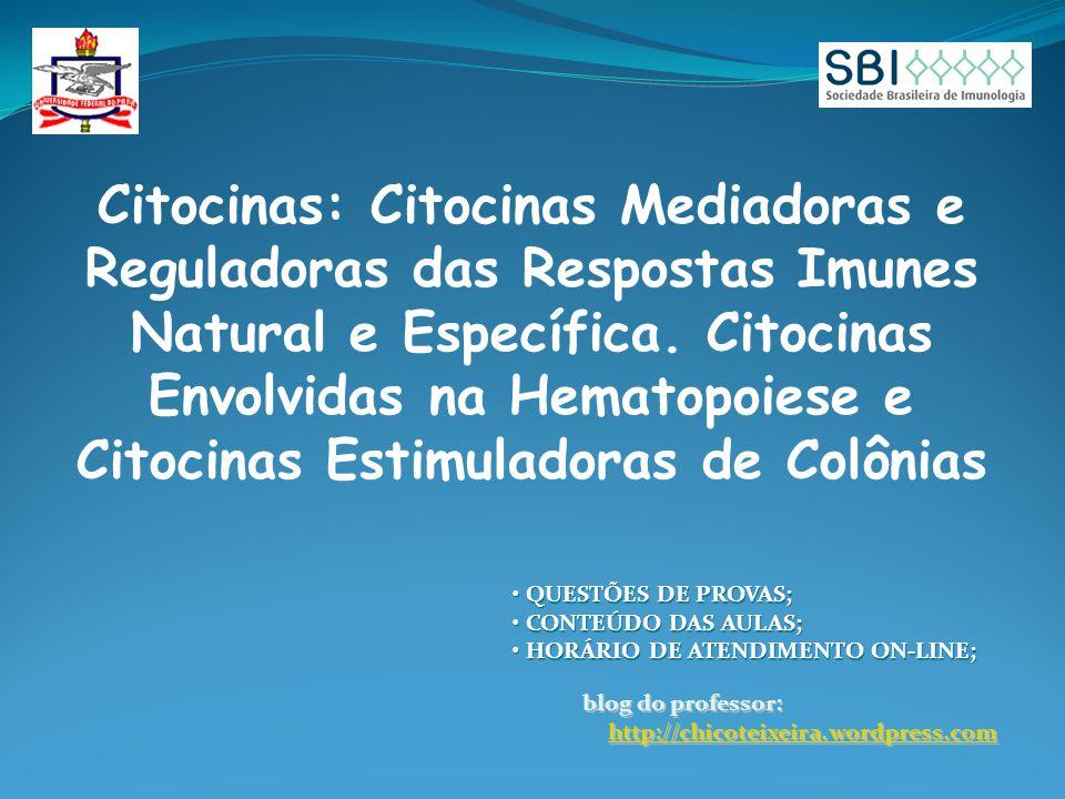 Citocinas: Citocinas Mediadoras e Reguladoras das Respostas Imunes Natural e Específica. Citocinas Envolvidas na Hematopoiese e Citocinas Estimuladoras de Colônias