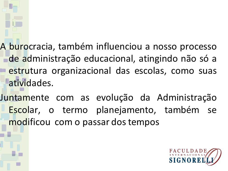 A burocracia, também influenciou a nosso processo de administração educacional, atingindo não só a estrutura organizacional das escolas, como suas atividades.