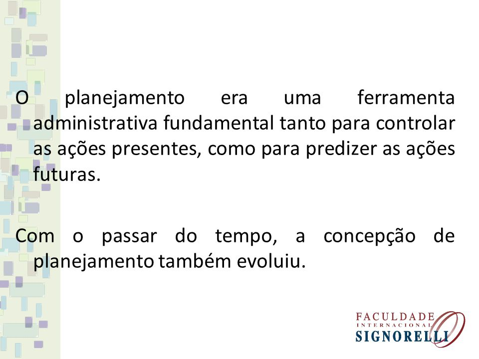 O planejamento era uma ferramenta administrativa fundamental tanto para controlar as ações presentes, como para predizer as ações futuras.
