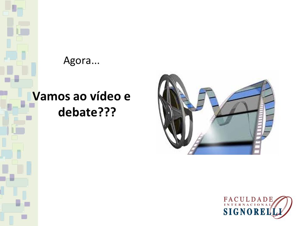 Agora... Vamos ao vídeo e debate
