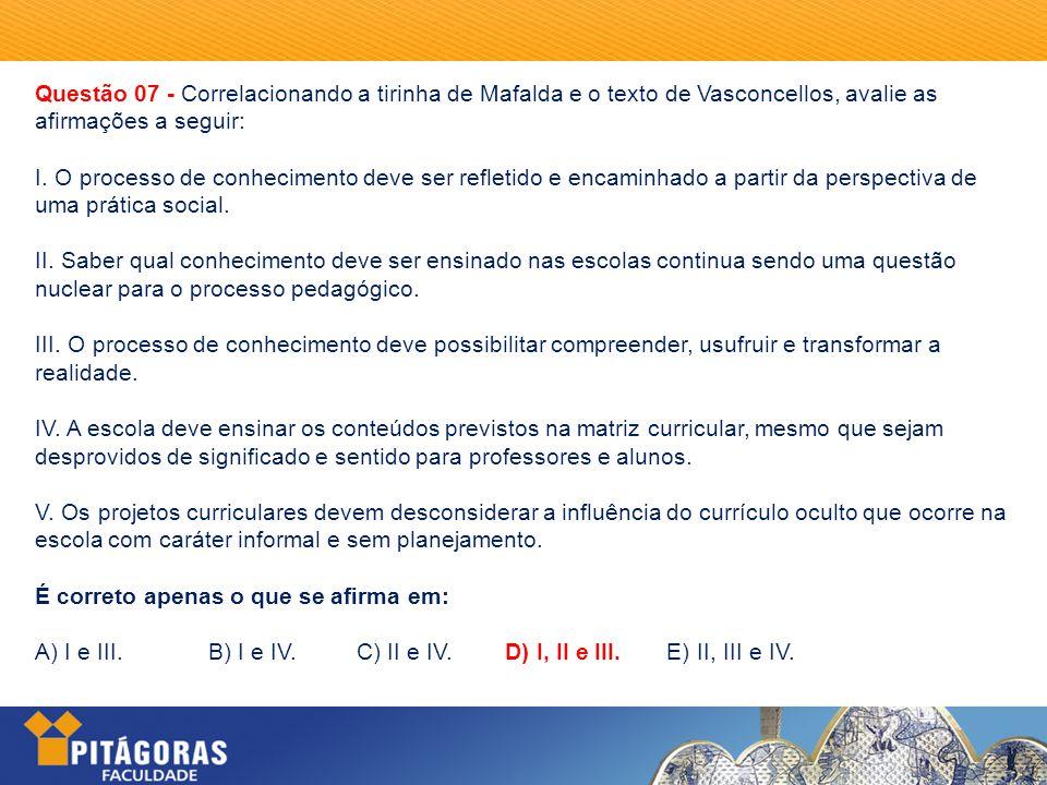 Questão 07 - Correlacionando a tirinha de Mafalda e o texto de Vasconcellos, avalie as afirmações a seguir: