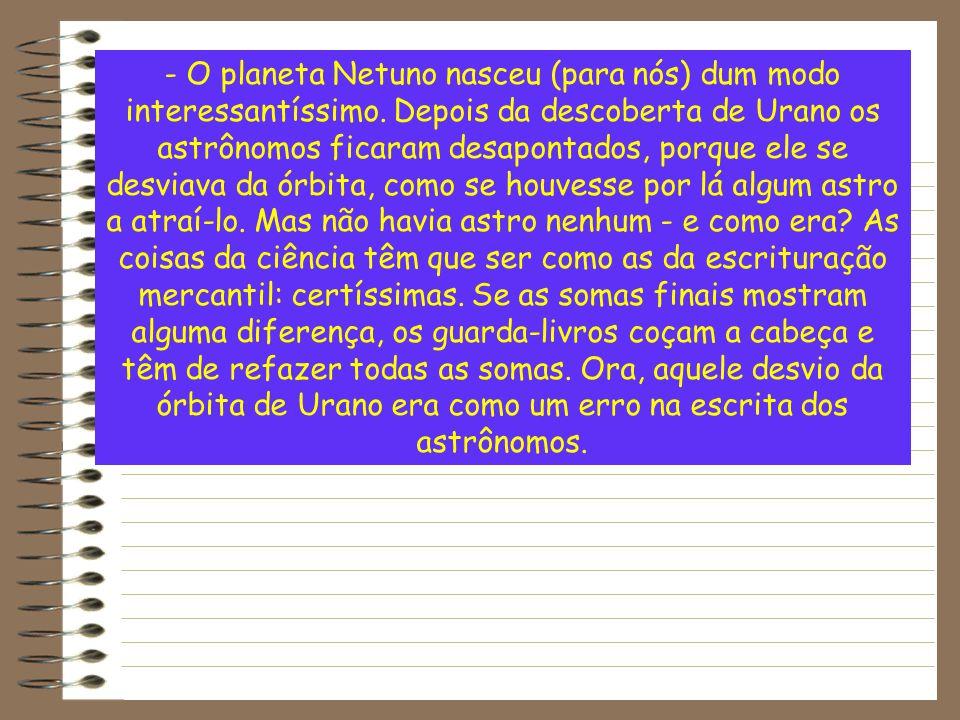- O planeta Netuno nasceu (para nós) dum modo interessantíssimo