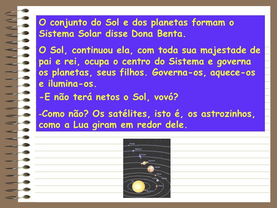 O conjunto do Sol e dos planetas formam o Sistema Solar disse Dona Benta.
