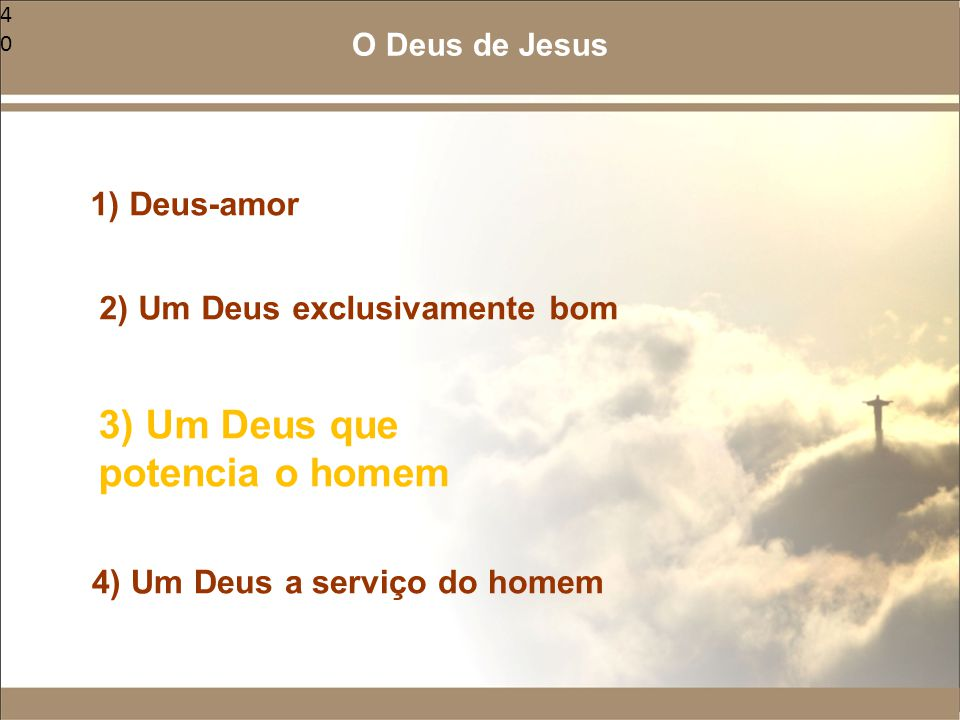 3) Um Deus que potencia o homem 1) Deus-amor