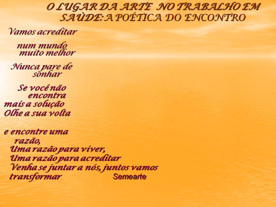 O LUGAR DA ARTE NO TRABALHO EM SAÙDE: A POÉTICA DO ENCONTRO