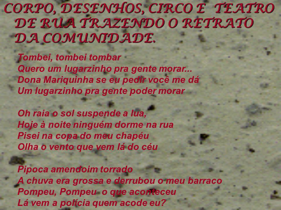 CORPO, DESENHOS, CIRCO E TEATRO DE RUA TRAZENDO O RETRATO DA COMUNIDADE.