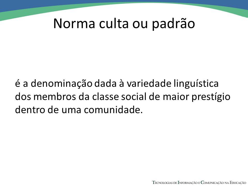 Norma culta ou padrão é a denominação dada à variedade linguística dos membros da classe social de maior prestígio dentro de uma comunidade.