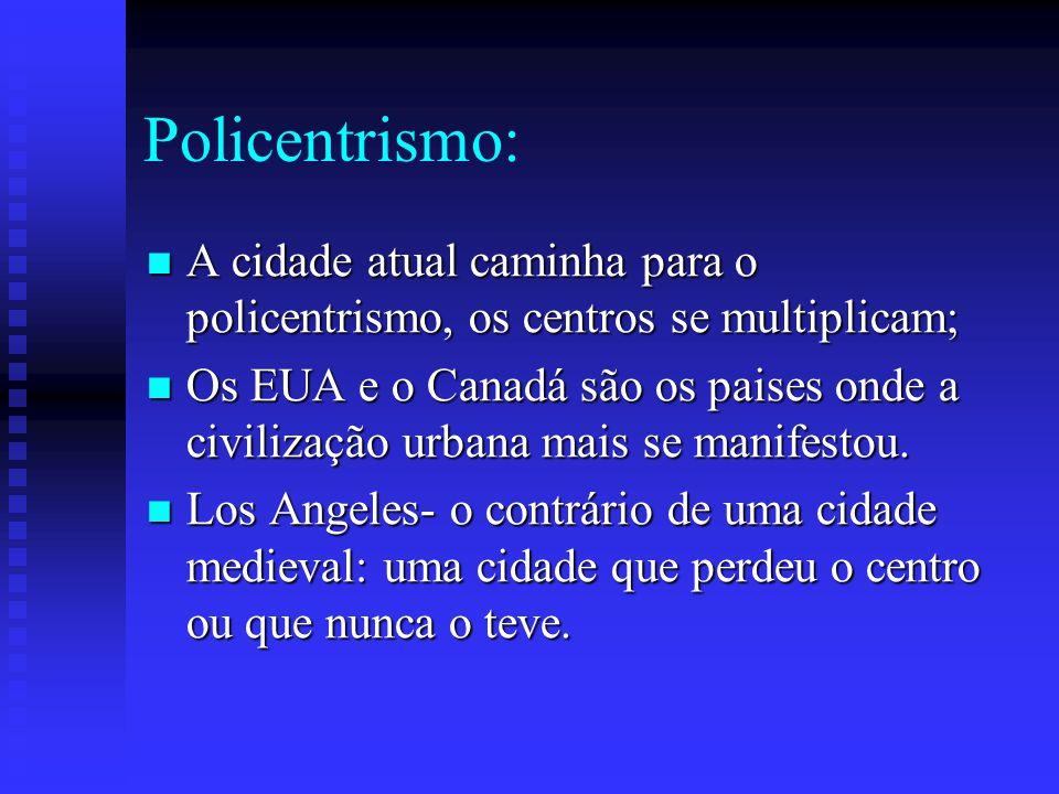 Policentrismo: A cidade atual caminha para o policentrismo, os centros se multiplicam;
