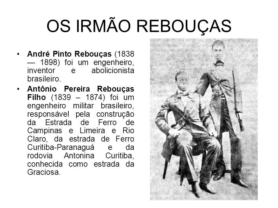 OS IRMÃO REBOUÇAS André Pinto Rebouças (1838 — 1898) foi um engenheiro, inventor e abolicionista brasileiro.