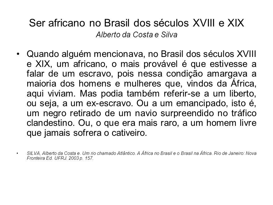 Ser africano no Brasil dos séculos XVIII e XIX Alberto da Costa e Silva