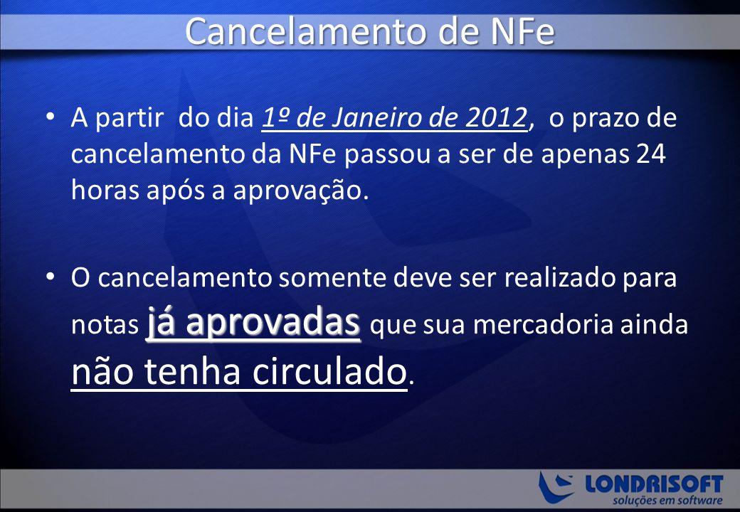 Cancelamento de NFe A partir do dia 1º de Janeiro de 2012, o prazo de cancelamento da NFe passou a ser de apenas 24 horas após a aprovação.
