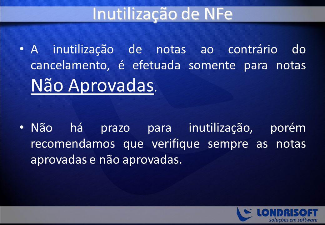Inutilização de NFe A inutilização de notas ao contrário do cancelamento, é efetuada somente para notas Não Aprovadas.