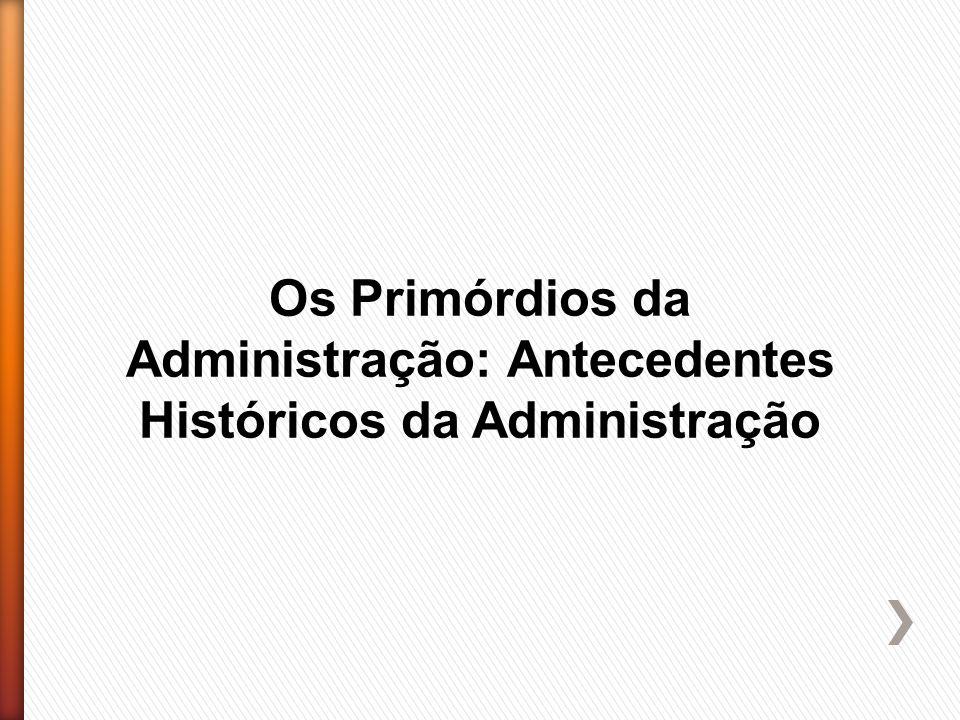 Os Primórdios da Administração: Antecedentes Históricos da Administração