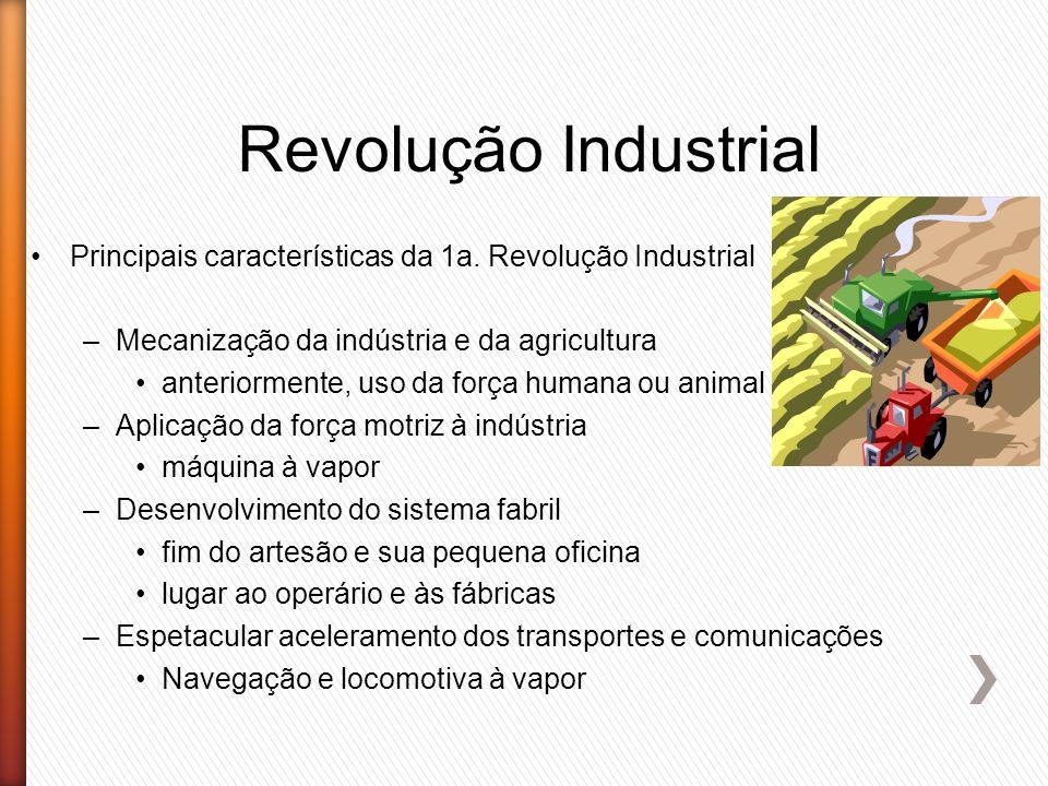 Revolução Industrial Principais características da 1a. Revolução Industrial. Mecanização da indústria e da agricultura.