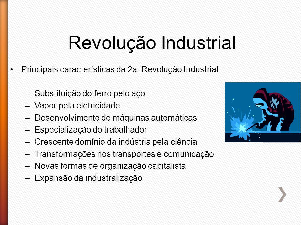 Revolução Industrial Principais características da 2a. Revolução Industrial. Substituição do ferro pelo aço.