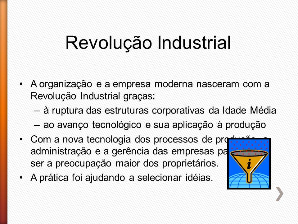 Revolução Industrial A organização e a empresa moderna nasceram com a Revolução Industrial graças: