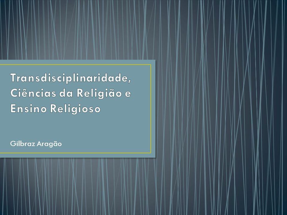 Transdisciplinaridade, Ciências da Religião e Ensino Religioso