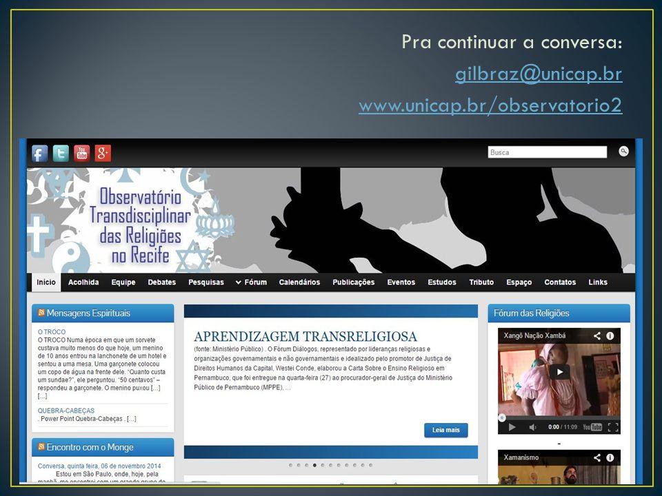 Pra continuar a conversa: gilbraz@unicap. br www. unicap