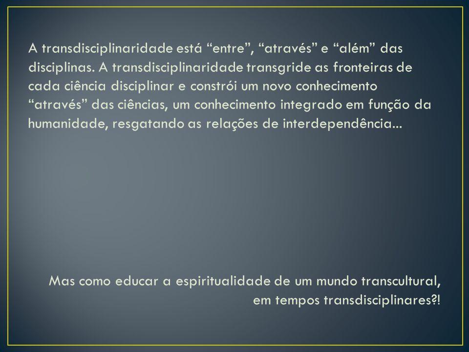 A transdisciplinaridade está entre , através e além das disciplinas.