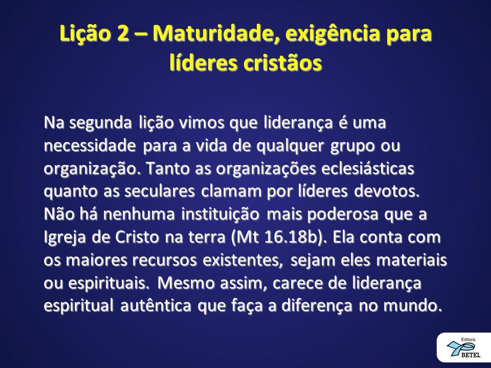 Lição 2 – Maturidade, exigência para líderes cristãos