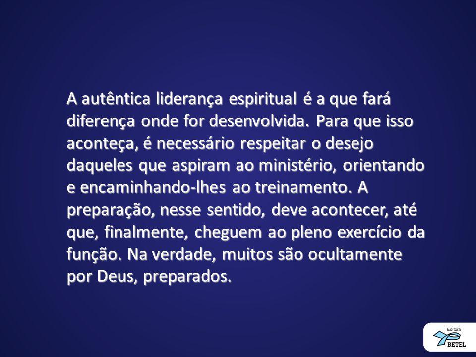 A autêntica liderança espiritual é a que fará diferença onde for desenvolvida.