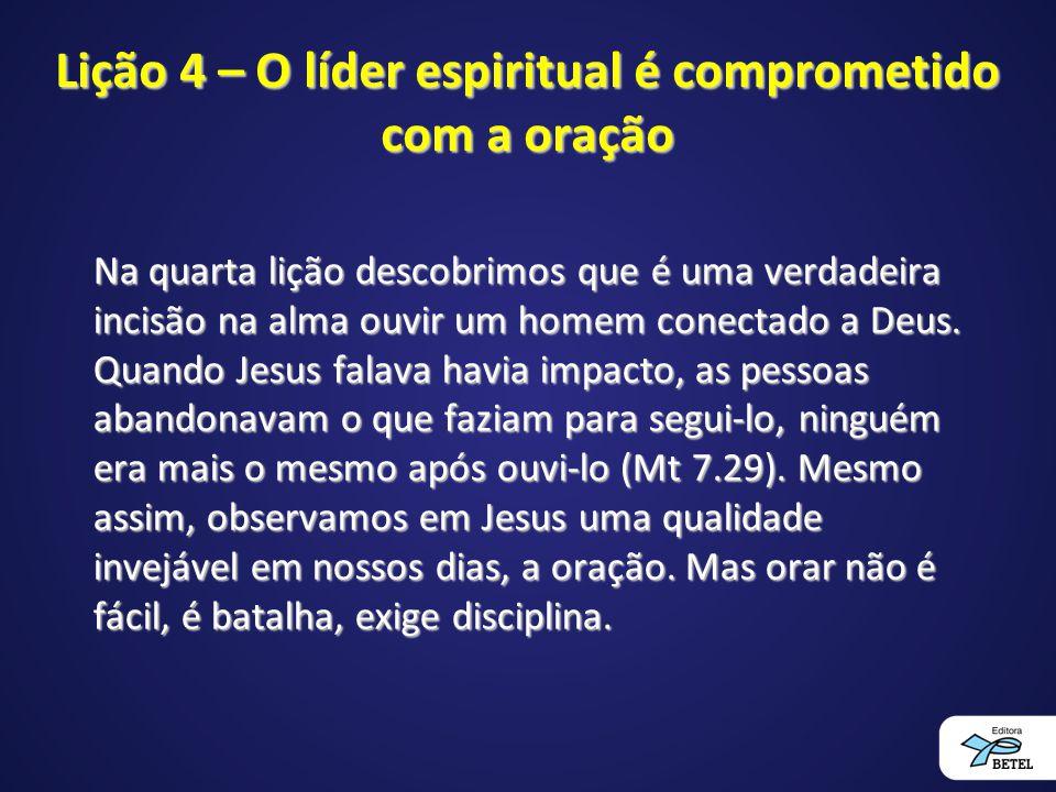 Lição 4 – O líder espiritual é comprometido com a oração