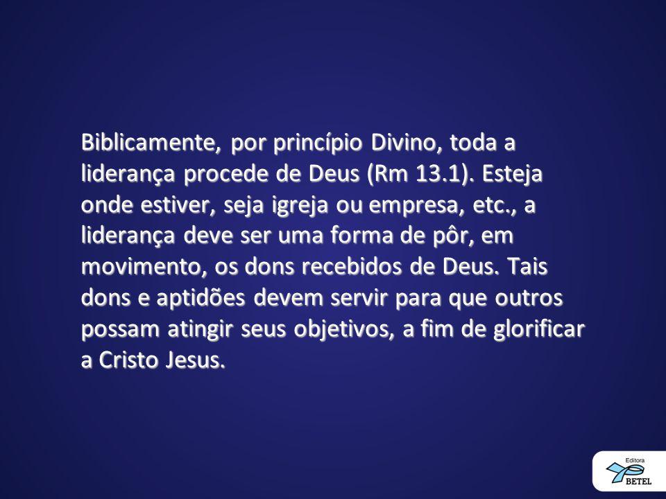 Biblicamente, por princípio Divino, toda a liderança procede de Deus (Rm 13.1).