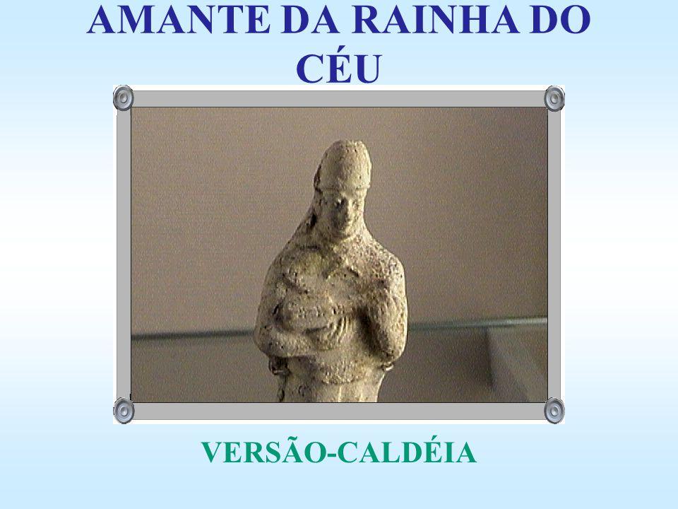 AMANTE DA RAINHA DO CÉU VERSÃO-CALDÉIA
