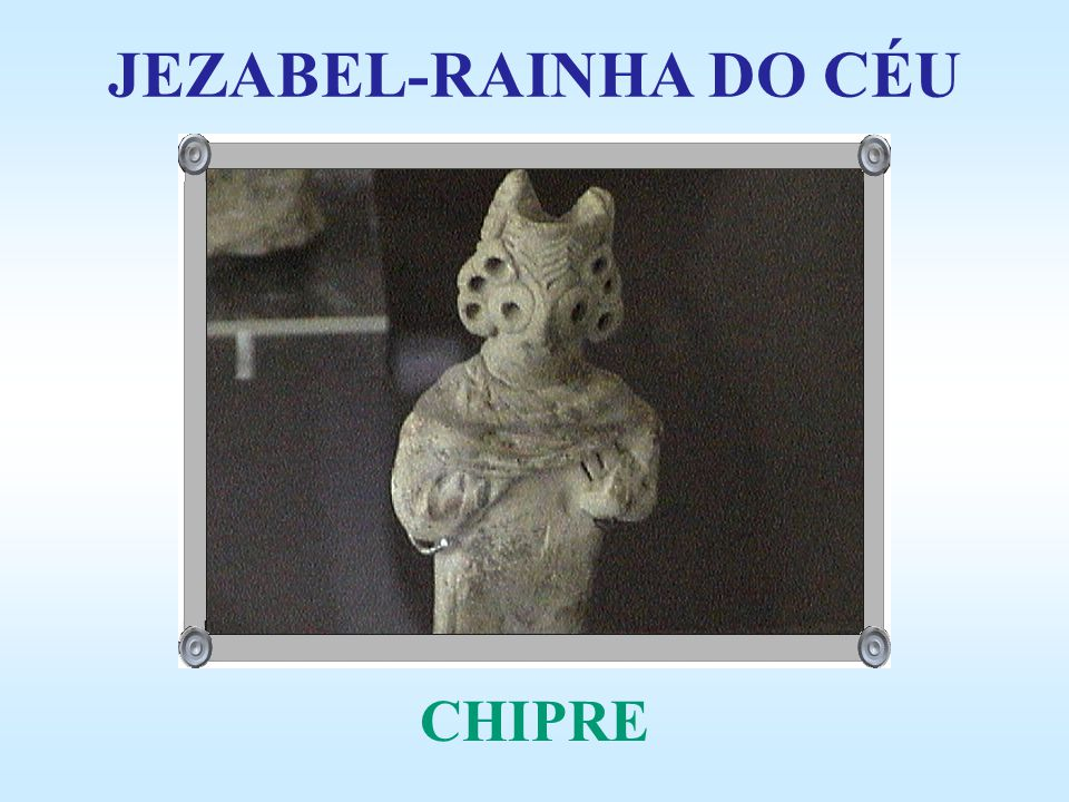 JEZABEL-RAINHA DO CÉU CHIPRE
