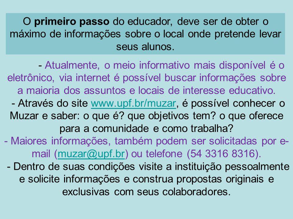 O primeiro passo do educador, deve ser de obter o máximo de informações sobre o local onde pretende levar seus alunos.