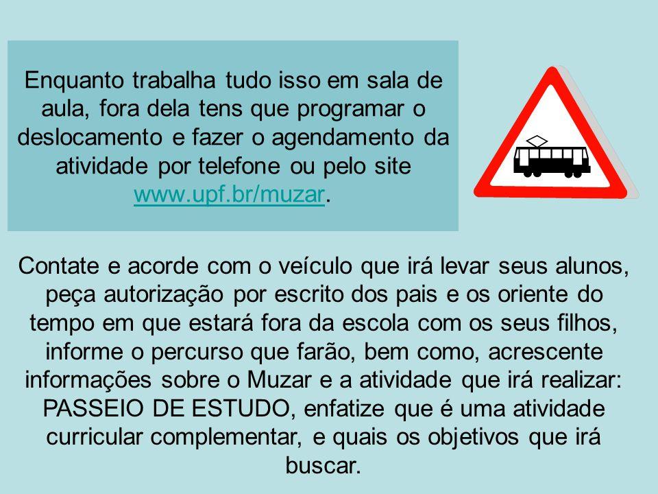 Enquanto trabalha tudo isso em sala de aula, fora dela tens que programar o deslocamento e fazer o agendamento da atividade por telefone ou pelo site www.upf.br/muzar.