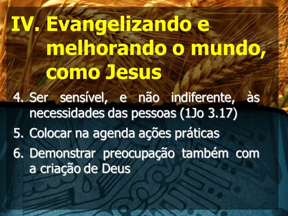 IV. Evangelizando e melhorando o mundo, como Jesus