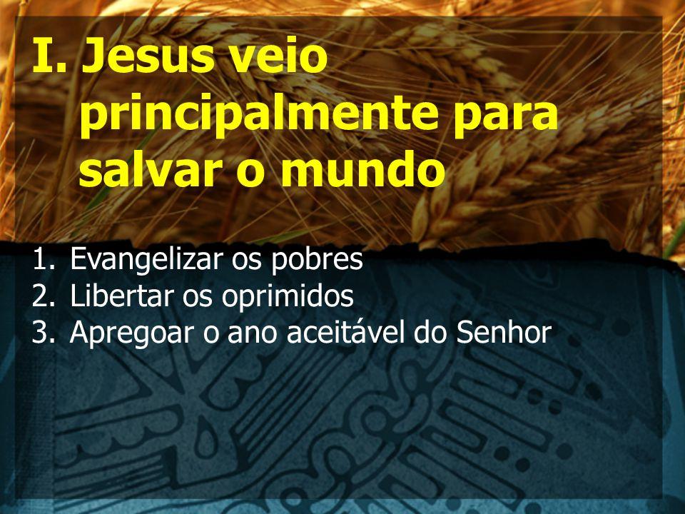 I. Jesus veio principalmente para salvar o mundo
