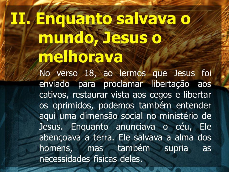 II. Enquanto salvava o mundo, Jesus o melhorava