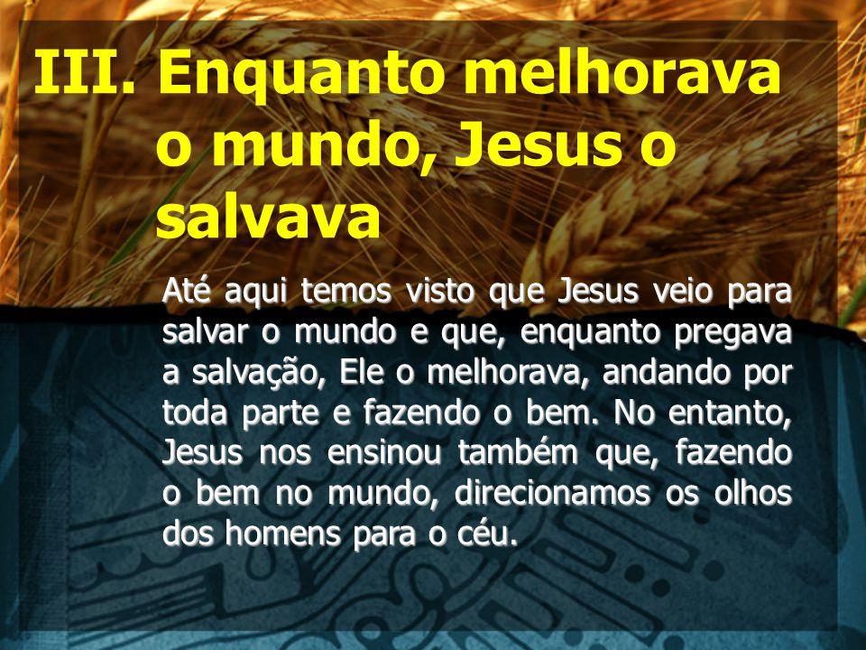 III. Enquanto melhorava o mundo, Jesus o salvava