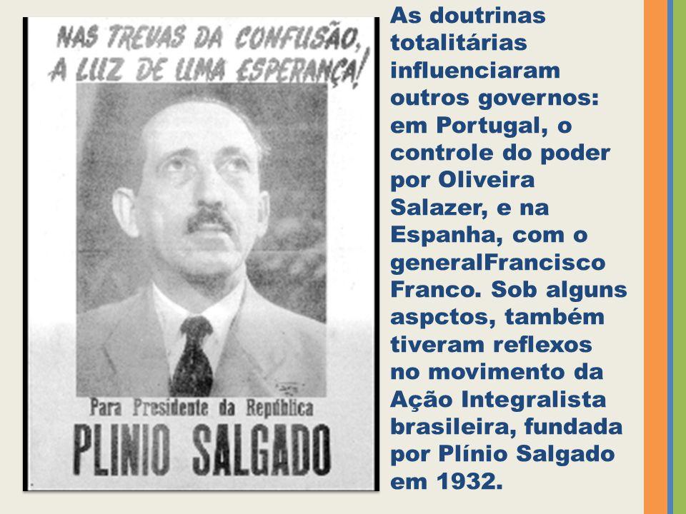 As doutrinas totalitárias influenciaram outros governos: em Portugal, o controle do poder por Oliveira Salazer, e na Espanha, com o generalFrancisco Franco.