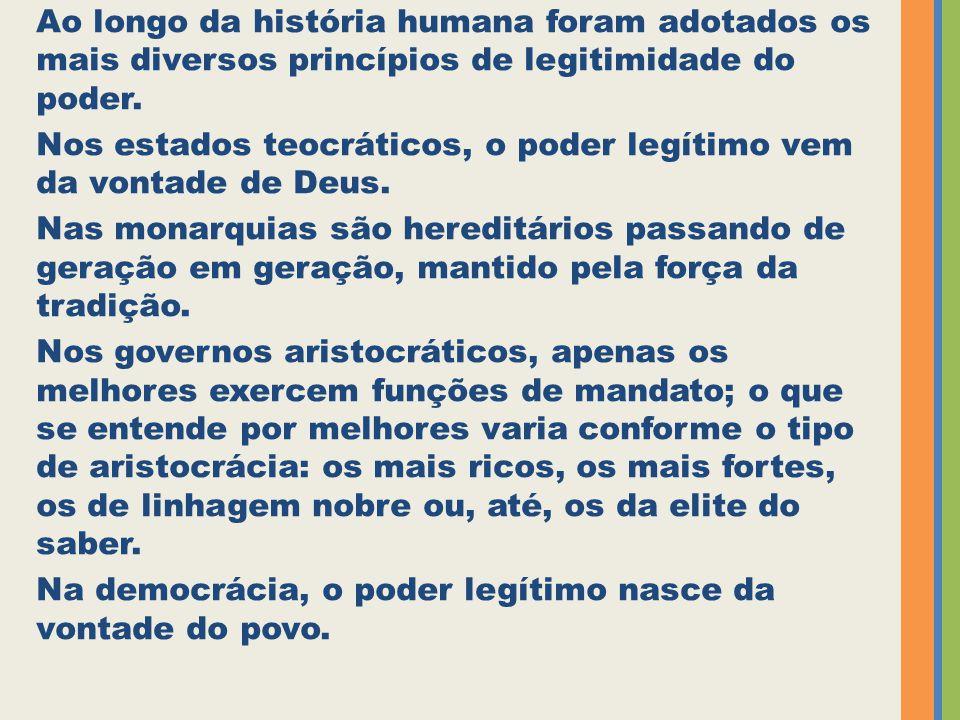Ao longo da história humana foram adotados os mais diversos princípios de legitimidade do poder.