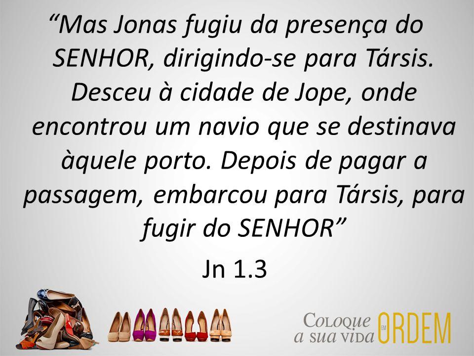 Mas Jonas fugiu da presença do SENHOR, dirigindo-se para Társis