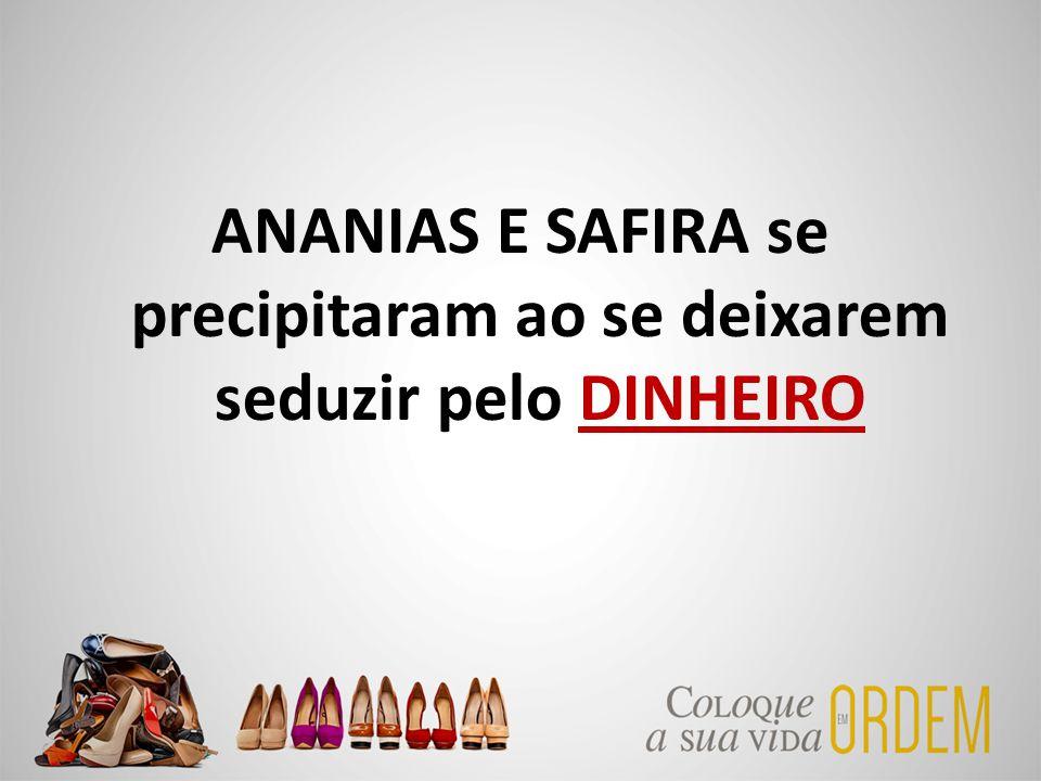 ANANIAS E SAFIRA se precipitaram ao se deixarem seduzir pelo DINHEIRO
