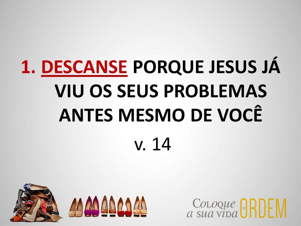 DESCANSE PORQUE JESUS JÁ VIU OS SEUS PROBLEMAS ANTES MESMO DE VOCÊ