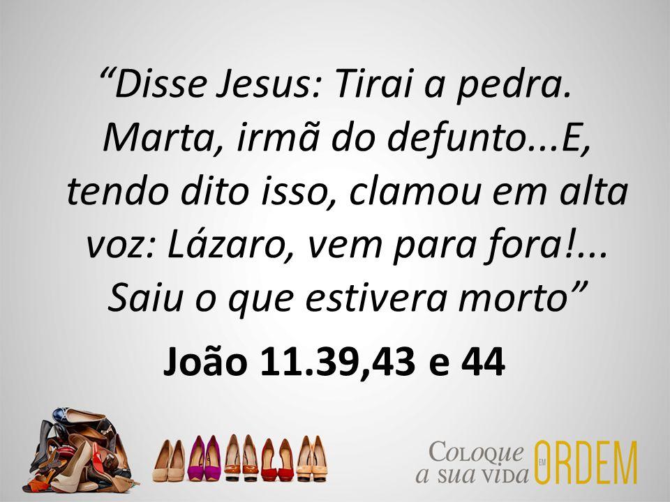 Disse Jesus: Tirai a pedra. Marta, irmã do defunto