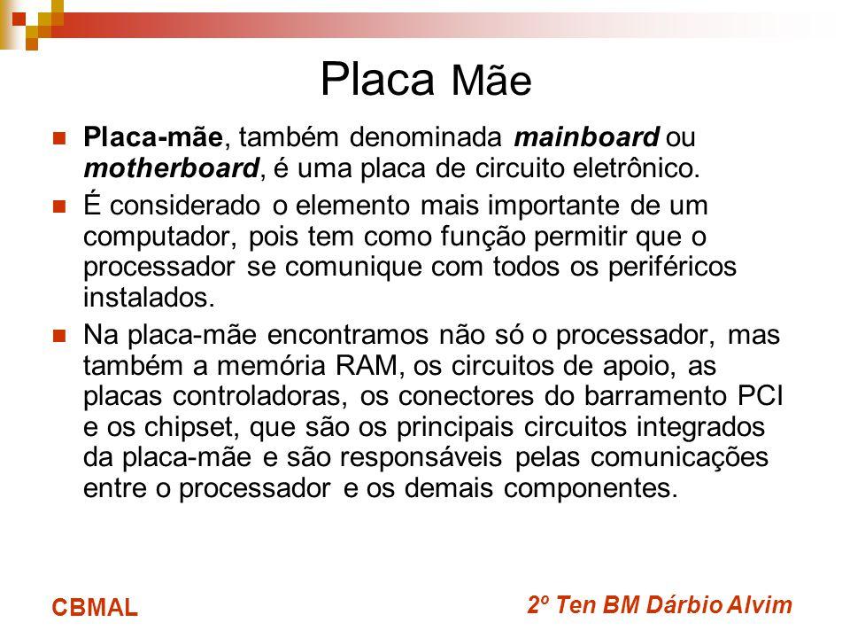 Placa Mãe Placa-mãe, também denominada mainboard ou motherboard, é uma placa de circuito eletrônico.