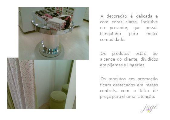 A decoração é delicada e com cores claras, inclusive no provador, que possui banquinho para maior comodidade.