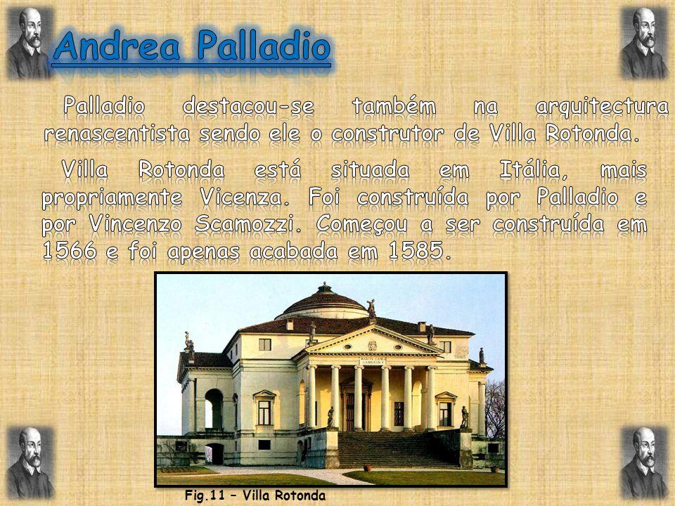 Andrea Palladio Palladio destacou-se também na arquitectura renascentista sendo ele o construtor de Villa Rotonda.