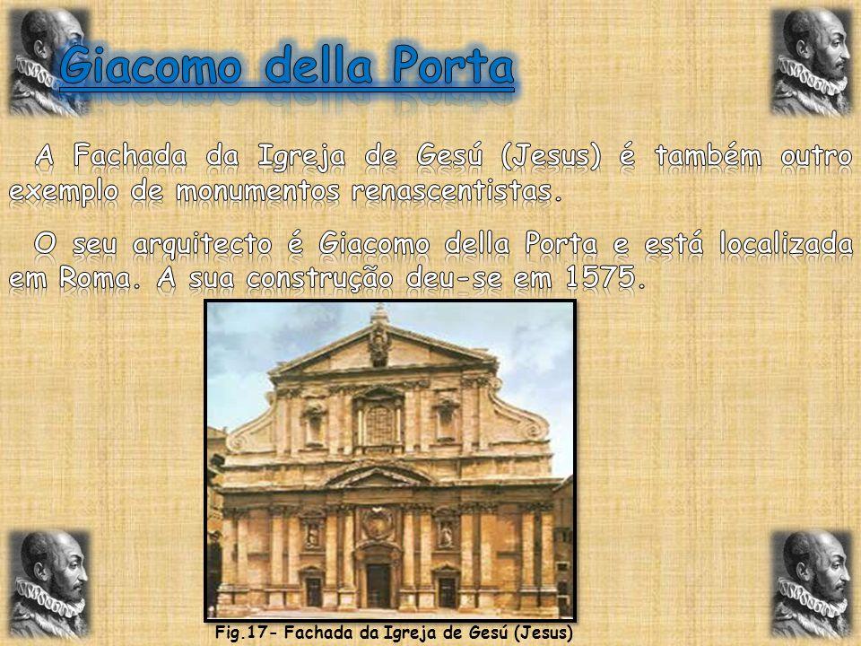 Giacomo della Porta A Fachada da Igreja de Gesú (Jesus) é também outro exemplo de monumentos renascentistas.
