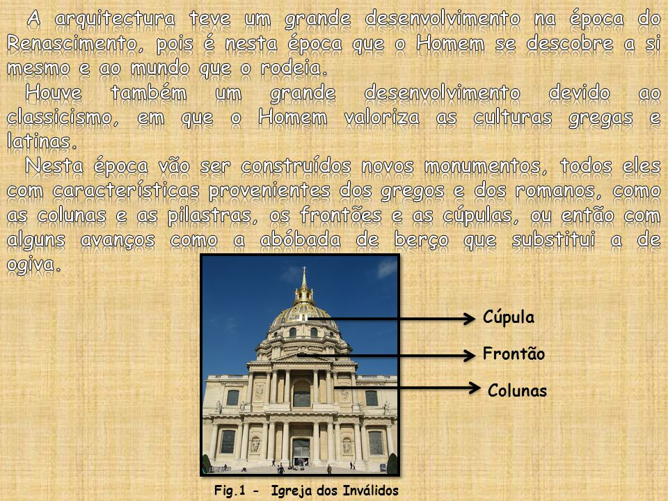 A arquitectura teve um grande desenvolvimento na época do Renascimento, pois é nesta época que o Homem se descobre a si mesmo e ao mundo que o rodeia.