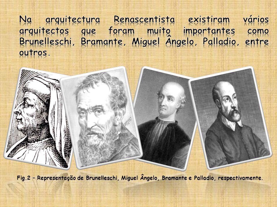 Na arquitectura Renascentista existiram vários arquitectos que foram muito importantes como Brunelleschi, Bramante, Miguel Ângelo, Palladio, entre outros.